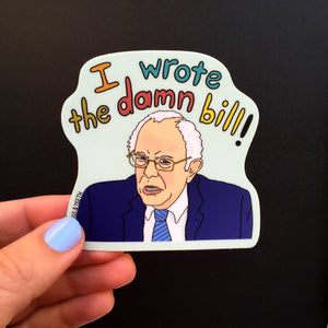 I Wrote The Damn Bill vinyl sticker, Bernie Sanders sticker by Bangs & Teeth