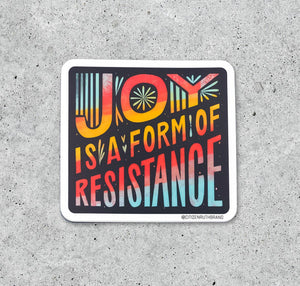 Joy is a form of Resistance sticker by Citizen Ruth