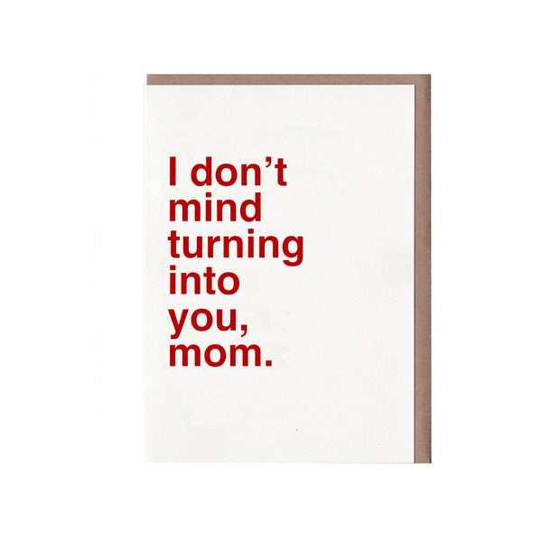 I Don't Mind Turning Into You Mom Card by Sad Shop