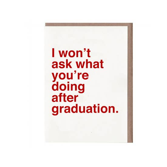 I Won't Ask What You're Doing After Graduation Card by Sad Shop