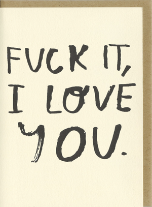 Fuck It Card by People I've Loved