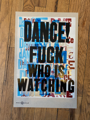 Dance! Fuck Who Is Watching / One-of-a-kind letterpress print by Amos P. Kennedy Jr. of Kennedy Prints!