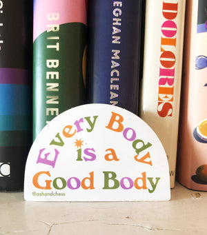Every Body Is A Good Body Sticker by Ash + Chess