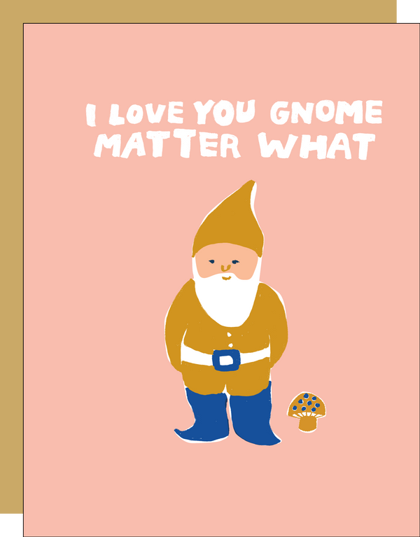 Gnome Matter What by EGG PRESS