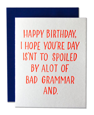 Happy Birthday, I Hope You're Day Isn't To Spoiled By Alot Of Bad Grammar And.