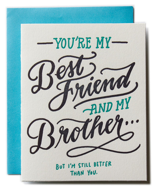 You're my Best Friend and Brother...