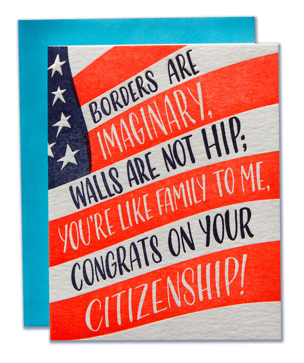 Borders Are Imaginary, Walls Are Not Hip; You're Like Family To Me, Congrats On Your Citizenship!