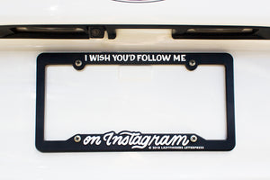 I Wish You'd Follow Me On Instagram License Plate Frame