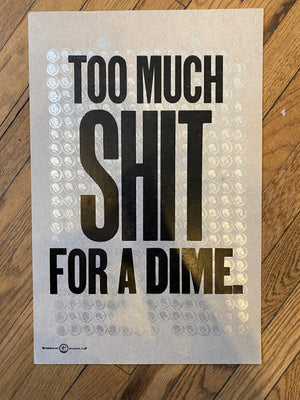 Too Much Shit For A Dime / One-of-a-kind letterpress print by Amos P. Kennedy Jr. of Kennedy Prints!