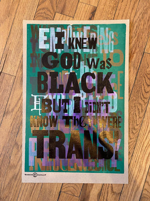 I Knew God Was Black But I Didn't Know They Were Trans! / One-of-a-kind letterpress print by Amos P. Kennedy Jr. of Kennedy Prints!