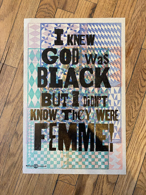 I Knew God Was Black But I Didn't Know They Were Femme! / One-of-a-kind letterpress print by Amos P. Kennedy Jr. of Kennedy Prints!