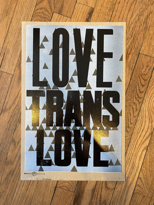 Love Trans Love / One-of-a-kind letterpress print by Amos P. Kennedy Jr. of Kennedy Prints!