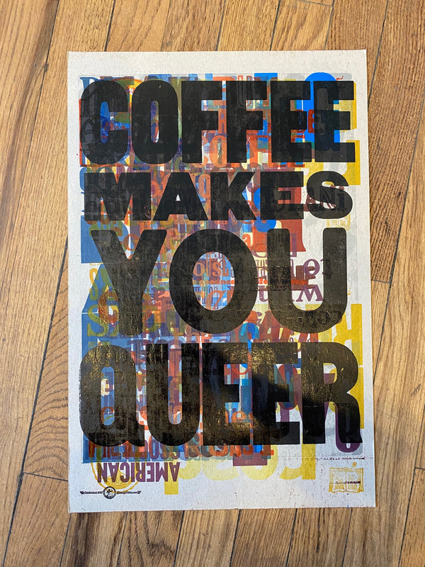 Coffee Makes You Queer  / One-of-a-kind letterpress print by Amos P. Kennedy Jr. of Kennedy Prints!