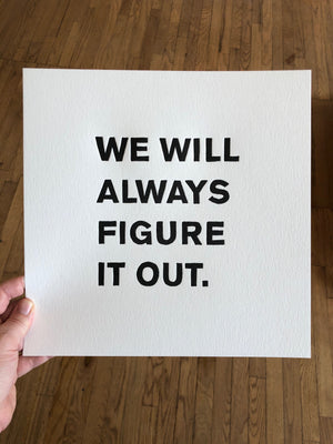 We Will Always Figure It Out - Letterpress Print