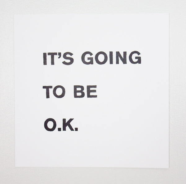 It's Going To Be O.K. Letterpress Print