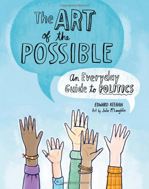 The Art of the Possible: An Everyday Guide to Politics by Edward Keenan
