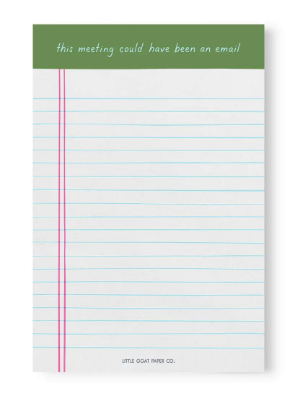 This Meeting Could Have Been An Email Notepad by Little Goat Paper Co.