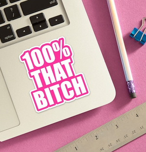 100% That Bitch Sticker - The Found