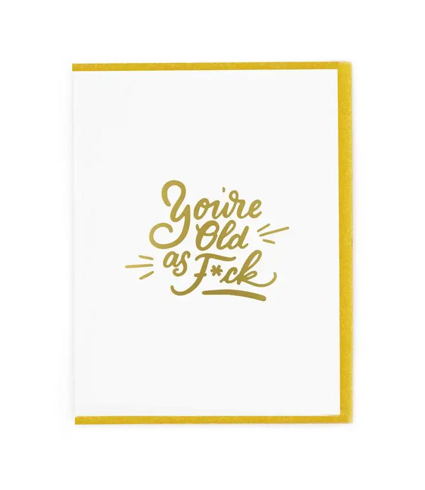 You're Old As F*ck Card by Paisley Paper Co.