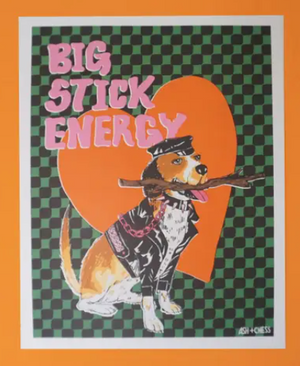Big Stick Energy Print by Ash + Chess