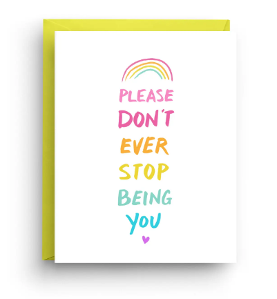 Please Don't Ever Stop Being You Rainbow Card by Nicole Marie Paperie