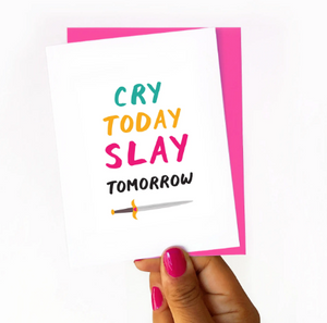 Cry Today Slay Tomorrow Card by Nicole Marie Paperie