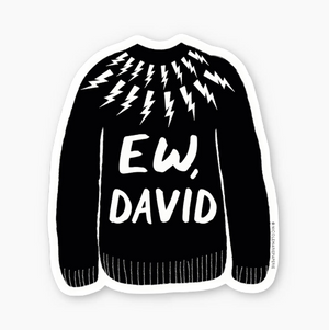 Ew, David Schitt's Creek Inspired Sticker by Nicole Marie Paperie