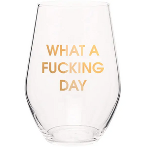 What a Fucking Day Wine Glass by Chez Gagné
