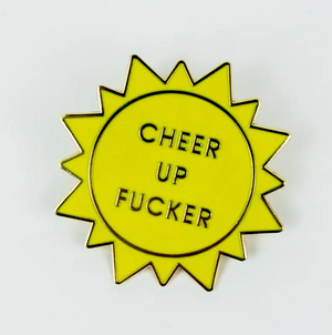 Cheer Up Fucker Enamel Pin by Chez Gagné