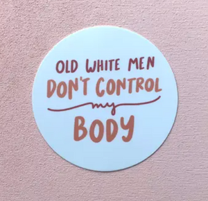 Old White Men Don't Control My Body Sticker by Craft Boner