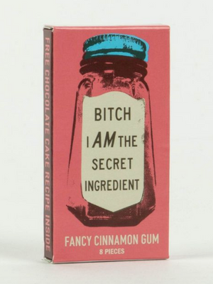 BITCH I AM THE SECRET INGREDIENT GUM