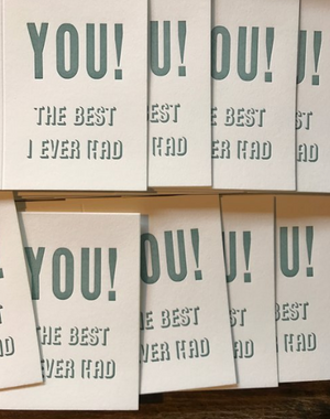 YOU! The best I ever had by Etc. Letterpress