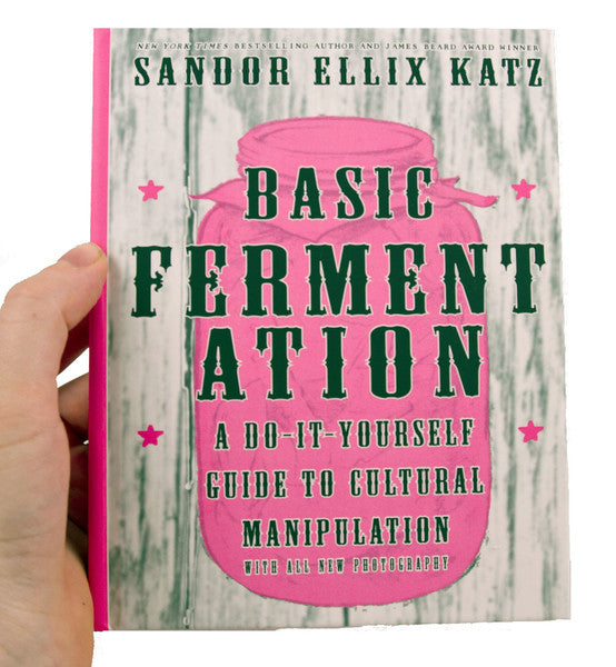 Fermentation: A Do-It-Yourself Guide to Cultural Manipulation by Sandor Ellix Katz
