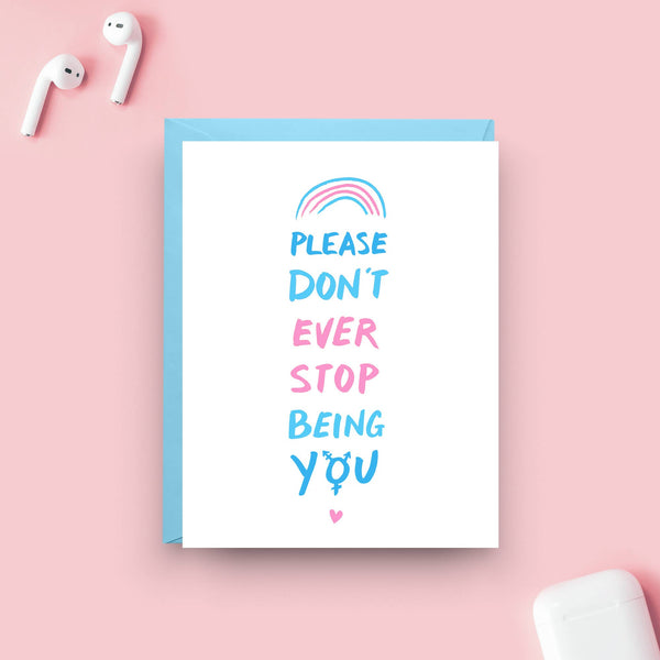 Please Don't Ever Stop Being You Trans Card by Nicole Marie Paperie