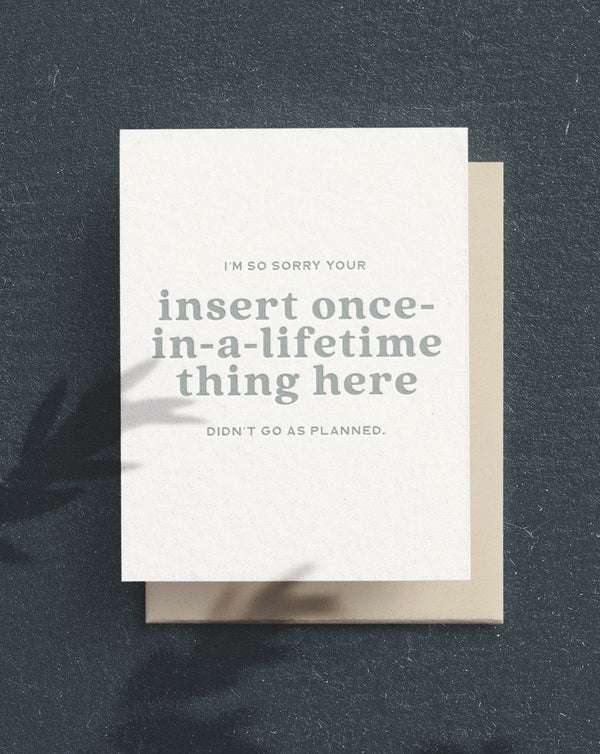 Sorry about your once-in-a-lifetime thing card by Paper & Honey