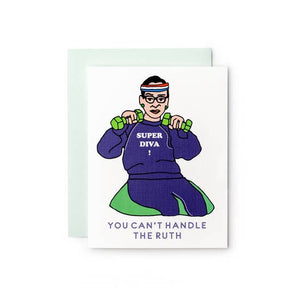 You Can't Handle the Ruth, RBG Super Diva Greeting Card