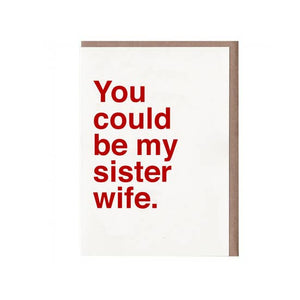 You Could Be My Sister Wife Card by Sad Shop