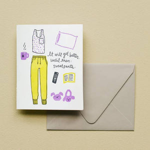 Sweatpants - It Will Get Better Card by Printerette Press