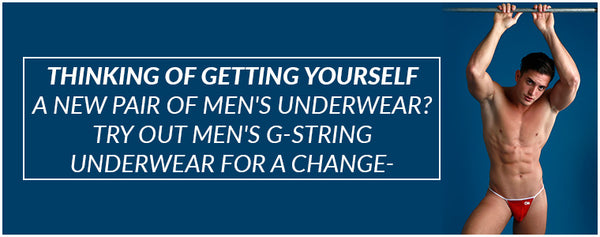 Thinking of getting yourself a new pair of men's underwear? Try out men's g-string underwear for a change