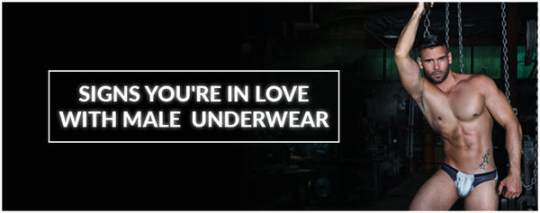 Signs you're in love with Male Underwear