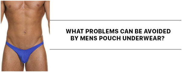 What problems can be avoided by Mens Pouch Underwear?