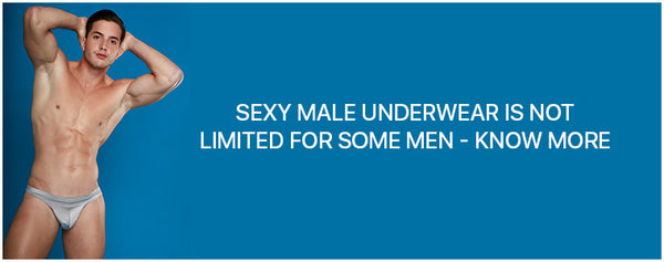 Sexy Male Underwear is not limited for some men - Know more