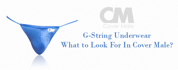 G-String Underwear - What to Look For in Cover Male?