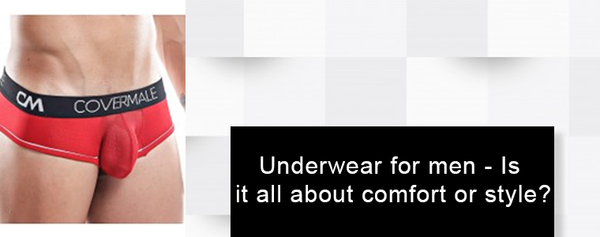 Underwear for men - Is it all about comfort or style?