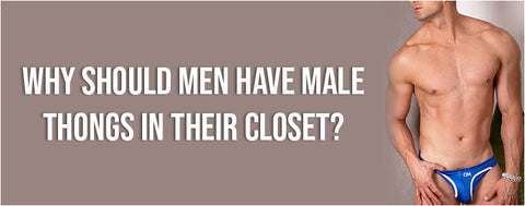 Why should men have male thongs in their closet?