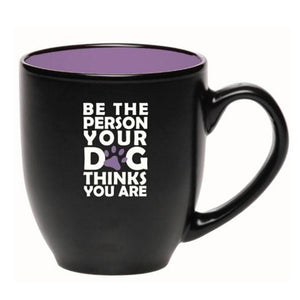 """Be the person your dog thinks you"" are Coffee Mug"