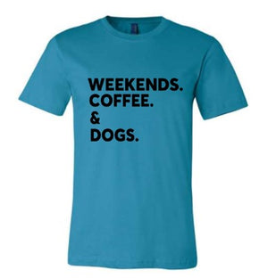 Weekends. Coffee. & Dogs Tee