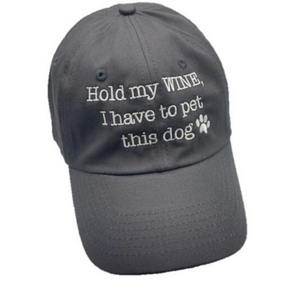 """Hold my WINE, I have to go pet this dog"" Hats"
