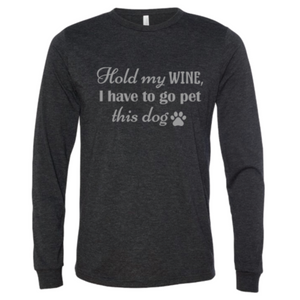 """Hold my WINE, I have to go pet this dog"" Long Sleeve"