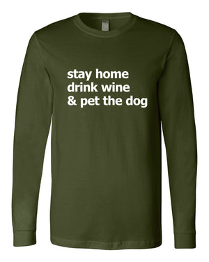 Stay Home, Drink Wine, Pet the Dog Long Sleeve Tshirts